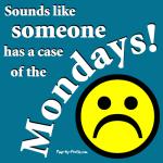 Bad Case of Mondays